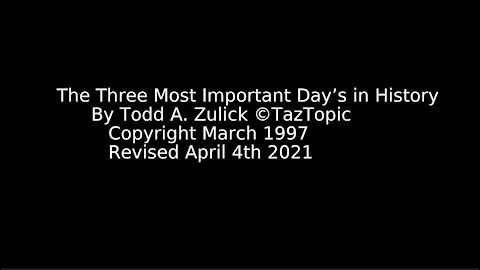 The Three Most Important Day's in History by Todd A Zulick