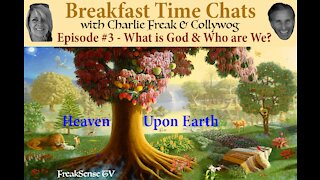 Breakfast Time Chats #3 ~ What is God and Who are We???