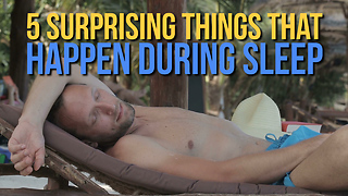 5 Surprising Things That Happen During Sleep