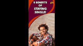 Top 5 Benefits Of Staying Single *