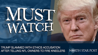 Trump Slammed With Ethics Accusation After Telling NFL Owners To Fire Kneelers - Video
