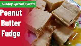 Peanut Butter Fudge Recipe Easy/Sunday Special Sweets