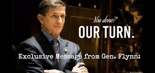You Done? Our Turn. A Message from General Flynn.