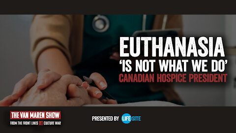 Euthanasia 'is not what we do:' Canadian hospice president