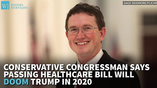 Conservative Congressman Says Passing Healthcare Bill Will Doom Trump In 2020 - Video