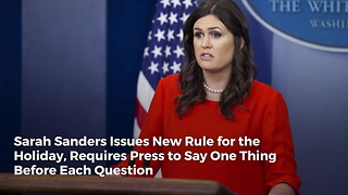 Sarah Sanders Issues New Rule for the Holiday, Requires Press to Say One Thing Before Each Question - Video