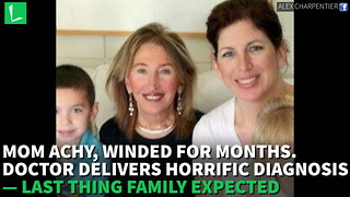 Mom Achy, Winded for Months. Doctor Delivers Horrific Diagnosis — Last Thing Family Expected - Video