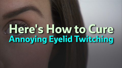 How to Cure Eyelid Twitching