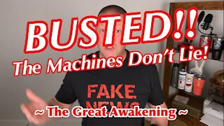 BUSTED! The Machines Don't Lie! ~The Great Awakening ~