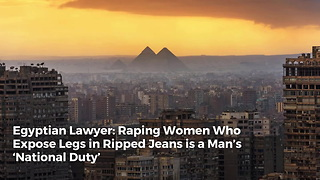 Egyptian Lawyer: Raping Women Who Expose Legs in Ripped Jeans is a Man's 'National Duty' - Video