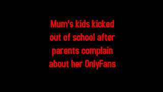 Mum's kids kicked out of school after parents complain about her OnlyFans 2-23-2021