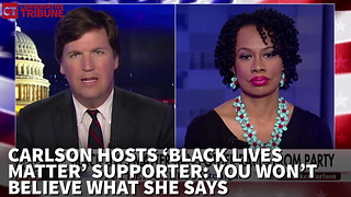 Carlson Hosts 'Black Lives Matter' Supporter: You Wont Believe What She Says - Video