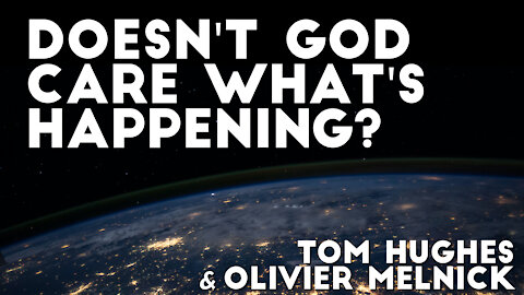 Doesn't God Care What's Happening? | Tom Hughes and Olivier Melnick