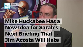 Mike Huckabee Has A New Idea For Sarah's Next Briefing That Jim Acosta Will Hate - Video
