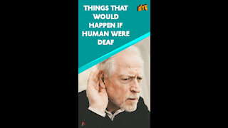 What If All Humans Were Deaf *