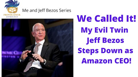 We CAlled It! My Evil Twin Jeff Bezos Steps Down From as Amazon CEO!