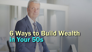 6 Ways to Build Wealth in Your 50s - Video