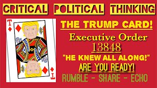 Executive Order 13848! The Real Trump Card! He Knew All Along! Critical Political Thinking Explains!