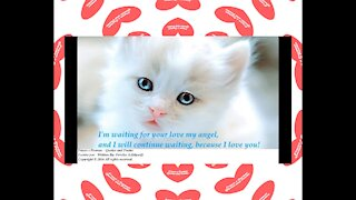 I'm waiting for your love my angel, I love you! [Quotes and Poems]