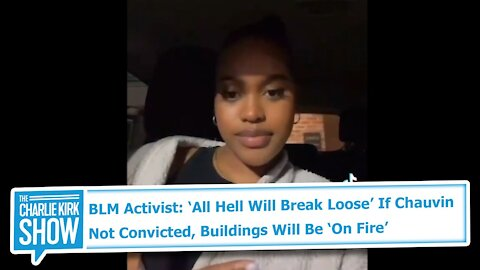 BLM Activist: 'All Hell Will Break Loose' If Chauvin Not Convicted, Buildings Will Be 'On Fire'