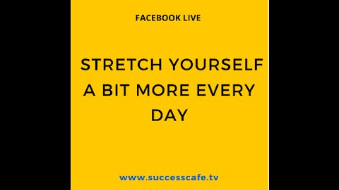 Stretch Yourself A Bit More Every Day