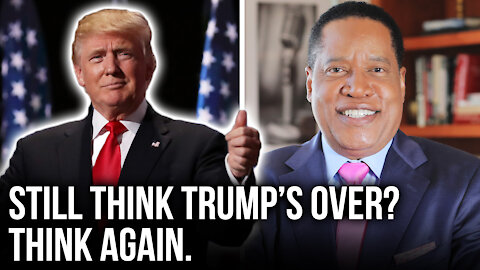 If You Think Trump Is 'Finished', Think Again | Larry Elder