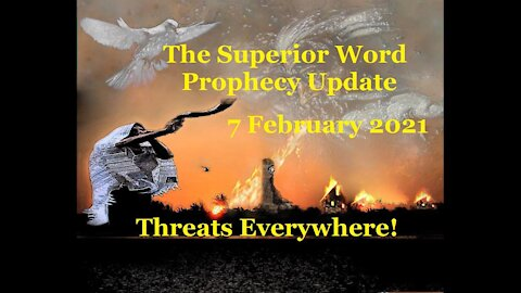 Pro-378 - Prophecy Update, 7 February 2021 (Threats Everywhere)