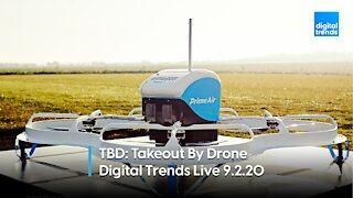 TBD: Takeout By Drone | Digital Trends Live 9.2.20