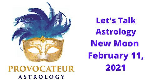 Let's Talk Astrology - New Moon February 11, 2021