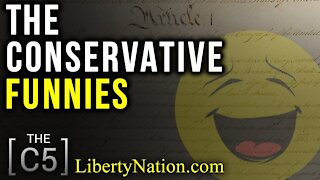 The Conservative Funnies – Conservative Five - C5