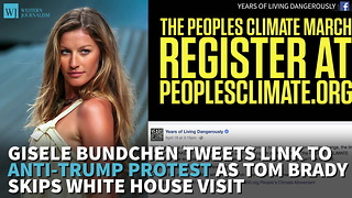 Gisele Bundchen Tweets Link To Anti-Trump Protest As Tom Brady Skips White House Visit - Video