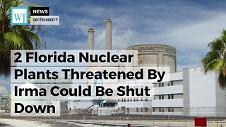 2 Florida Nuclear Plants Threatened By Irma Could Be Shut Down - Video
