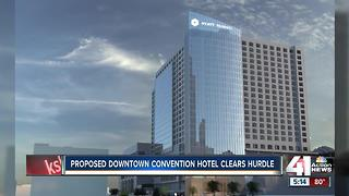 Proposed downtown KCMO convention hotel clears hurdle - Video
