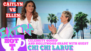 Caitlyn Jenner Comes For Ellen!: Extra Hot T with Chi Chi LaRue - Video