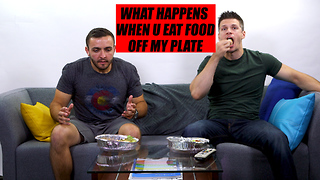 What Happens When You Eat Off My Plate  - Video
