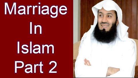 Marriage In Islam Part 2 -- Mufti Menk