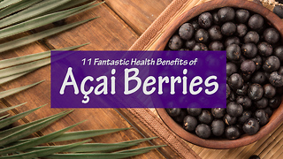 11 Fantastic Health Benefits of Açai Berries - Video