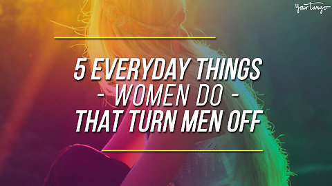 5 Everyday Things Women Do That Turn Men Off (And Have No Clue About)