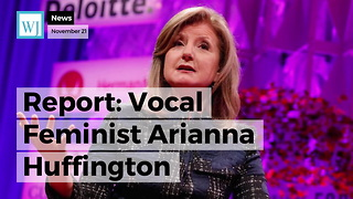 Report: Vocal Feminist Arianna Huffington Repeatedly Ignored Sexual Harassment Claims - Video