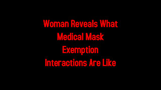 Woman Reveals What Medical Mask Exemption Interactions Are Like 3-5-2021