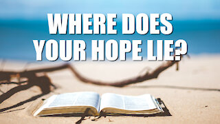 Where Does Your Hope Lie?