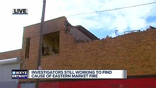 Investigators still working to find cause of Eastern Market fire - Video