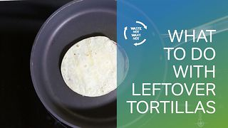 Waste not want not: what to do with leftover tortillas - Video