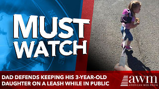 Dad defends keeping his 3-year-old daughter on a leash while in public - Video