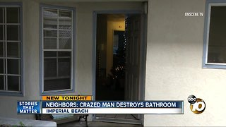 Imperial Beach neighbors say crazed man destroyed bathroom