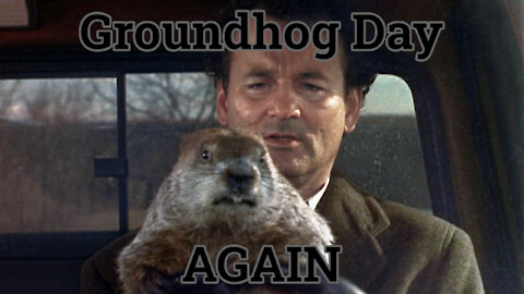 Groundhog Day AGAIN Rapid Fire Meme Tage