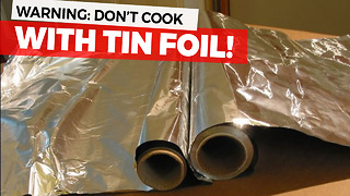 Aluminum Foil Could Be Putting Your Whole Family In Danger - Video