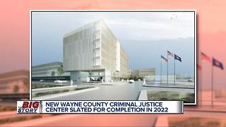 New Wayne County Criminal Justive Center slated for completion in 2022 - Video