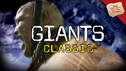 Stuff They Don't Want You to Know: Was there a race of giants? - CLASSIC