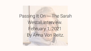 Passing It On --- The Sarah Westall Interview February 1, 2021 By Anna Von Reitz